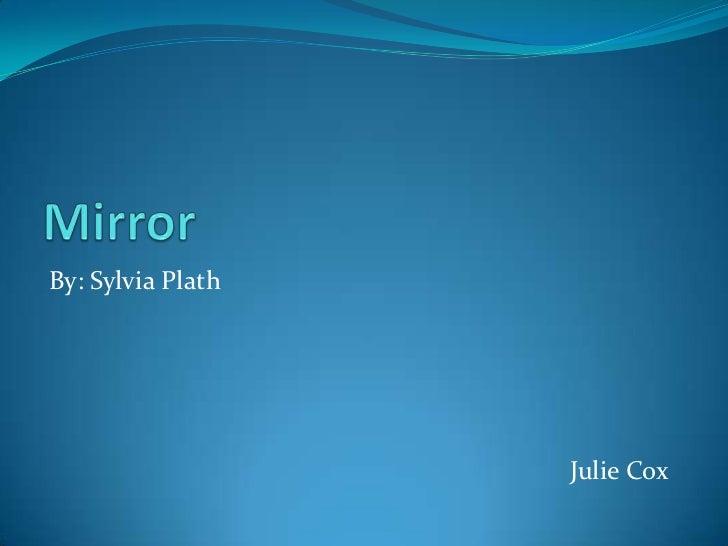 Mirror<br />By: Sylvia Plath<br />Julie Cox<br />