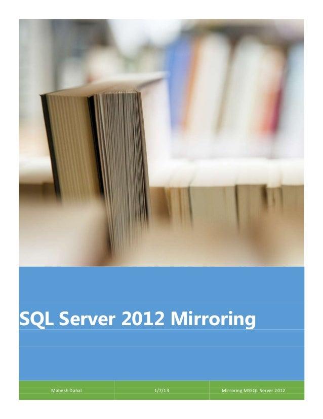 SQL Server 2012 Mirroring  Mahesh Dahal  1/7/13  Mirroring MSSQL Server 2012