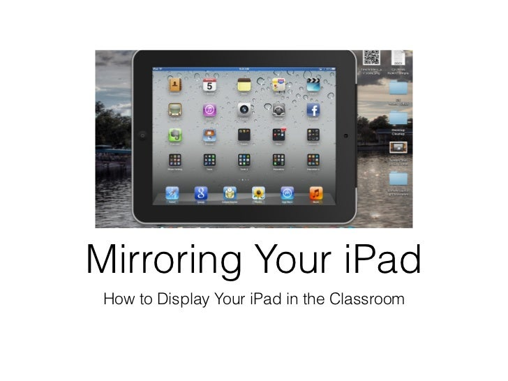 Mirroring Your iPad How to Display Your iPad in the Classroom