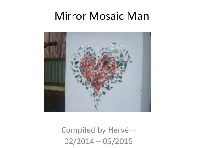Mirror Mosaic Man Compiled by Hervé – 02/2014 – 05/2015