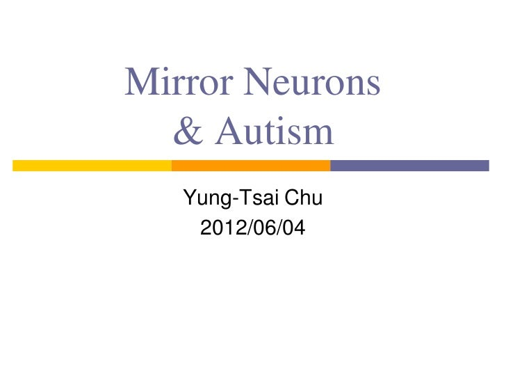 Mirror Neurons  & Autism   Yung-Tsai Chu    2012/06/04
