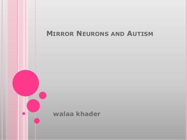 MIRROR NEURONS AND AUTISM  walaa khader