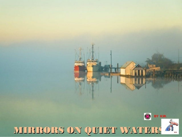 BY H.W.  MIRRORS ON QUIET WATERS
