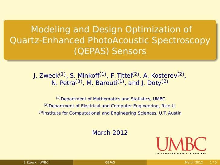 Modeling and Design Optimization ofQuartz-Enhanced PhotoAcoustic Spectroscopy             (QEPAS) Sensors       J. Zweck(1...
