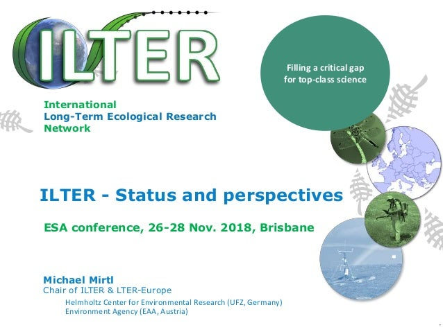 ILTER - Status and perspectives Michael Mirtl Chair of ILTER & LTER-Europe Helmholtz Center for Environmental Research (UF...