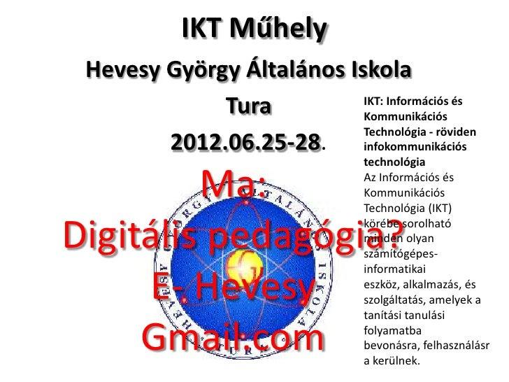 IKT Műhely Hevesy György Általános Iskola             Tura          IKT: Információs és                           Kommunik...