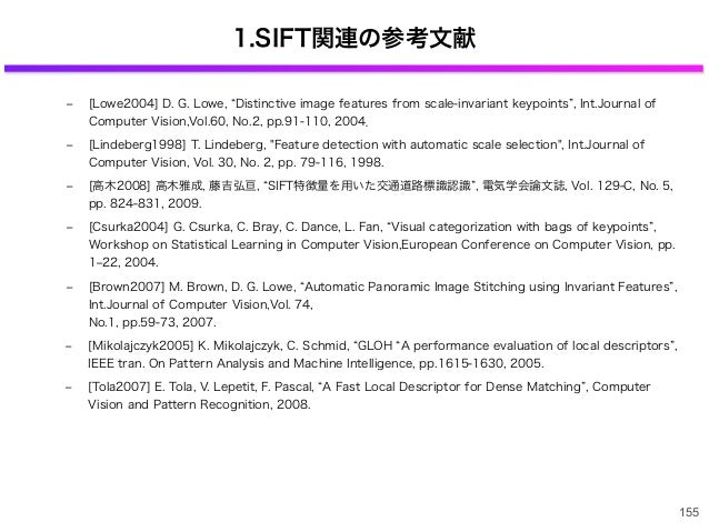 1.SIFT関連の参考文献 ‒ [Lowe2004] D. G. Lowe, Distinctive image features from scale-invariant keypoints , Int.Journal of Computer...