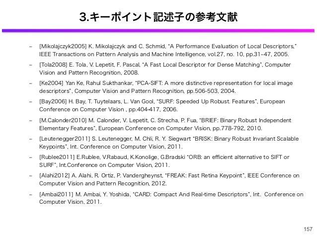 3.キーポイント記述子の参考文献 ‒ [Mikolajczyk2005] K. Mikolajczyk and C. Schmid, A Performance Evaluation of Local Descriptors, IEEE Tra...