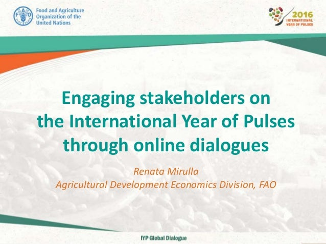 Engaging stakeholders on the International Year of Pulses through online dialogues Renata Mirulla Agricultural Development...