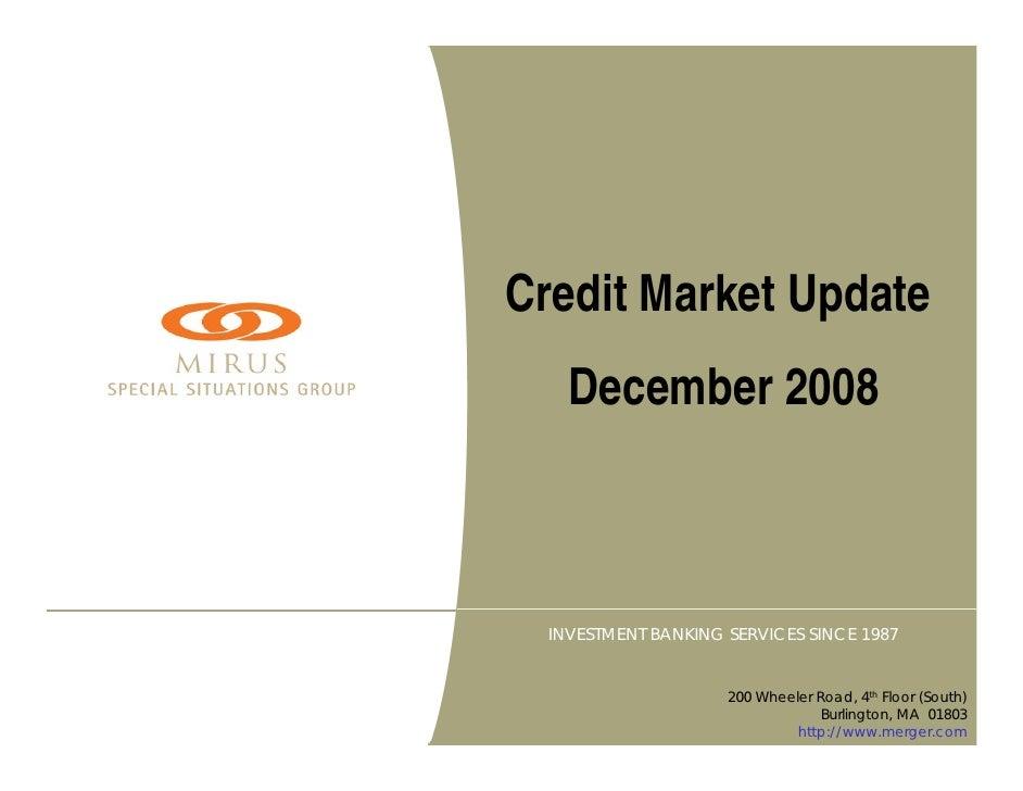 Credit Market Update     December 2008      INVESTMENT BANKING SERVICES SINCE 1987                        200 Wheeler Road...