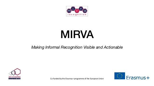 MIRVA Making Informal Recognition Visible and Actionable Co-fundedbytheErasmus+programmeoftheEuropeanUnion m i r v...