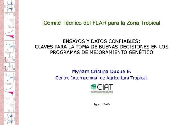 ENSAYOS Y DATOS CONFIABLES: CLAVES PARA LA TOMA DE BUENAS DECISIONES EN LOS PROGRAMAS DE MEJORAMIENTO GENÉTICO Myriam Cris...