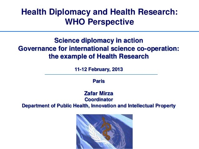 Health Diplomacy and Health Research:           WHO Perspective          Science diplomacy in actionGovernance for interna...