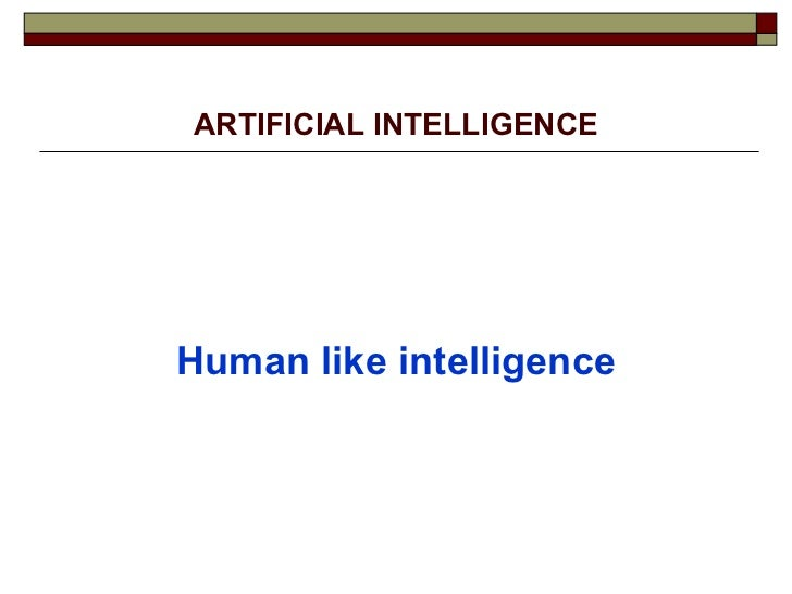 ARTIFICIAL INTELLIGENCE <ul><li>Human like intelligence </li></ul>