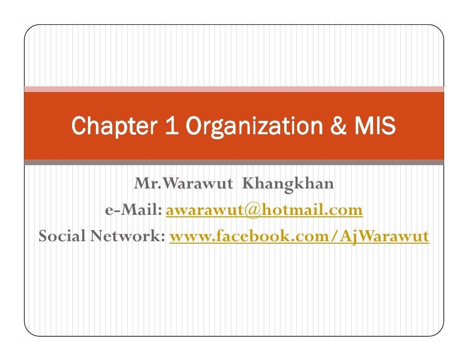Chapter 1 Organization & MIS           Mr.Warawut Khangkhan        e-Mail: awarawut@hotmail.comSocial Network: www.faceboo...