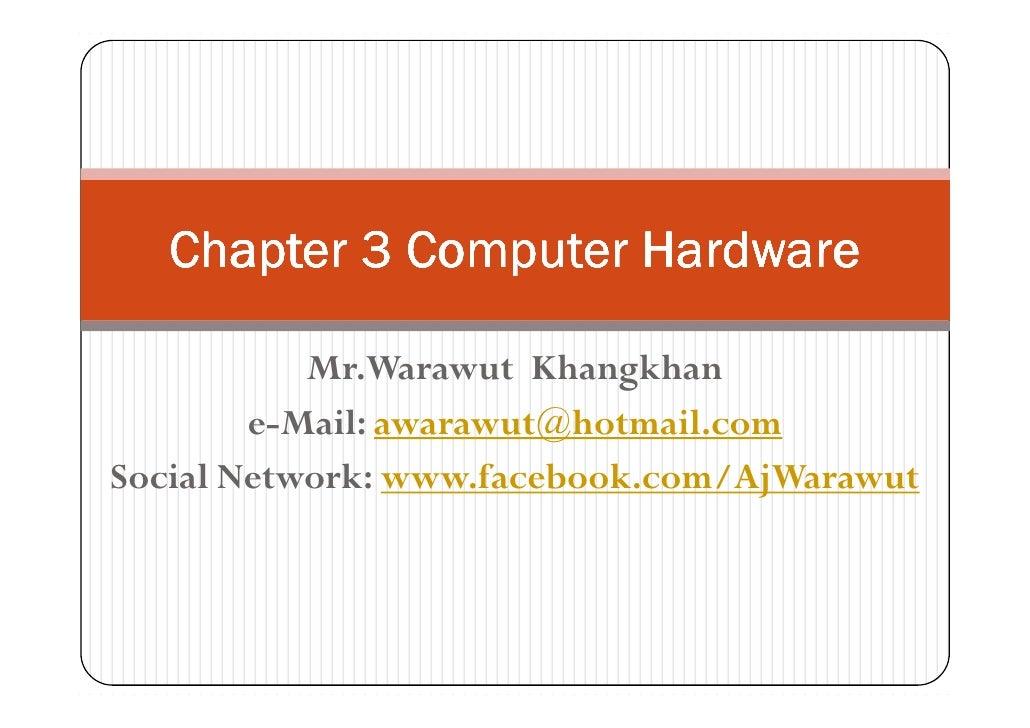 Chapter 3 Computer Hardware           Mr.Warawut Khangkhan        e-Mail: awarawut@hotmail.comSocial Network: www.facebook...