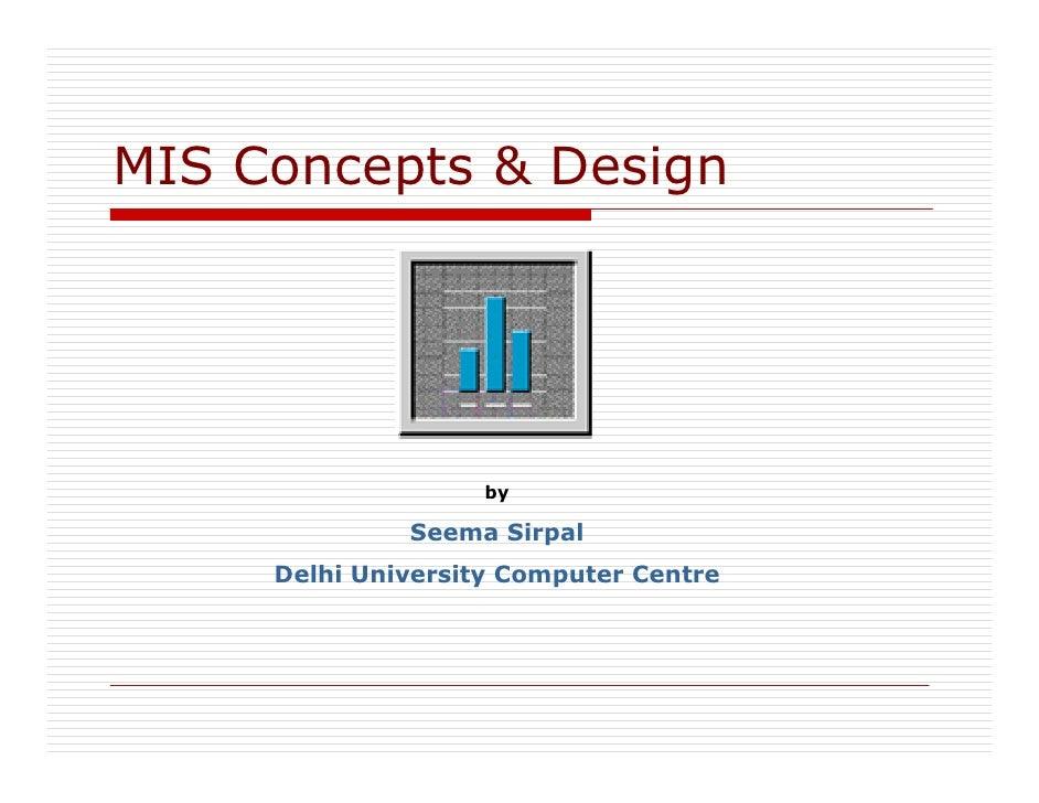 MIS Concepts & Design                         by                Seema Sirpal      Delhi University Computer Centre