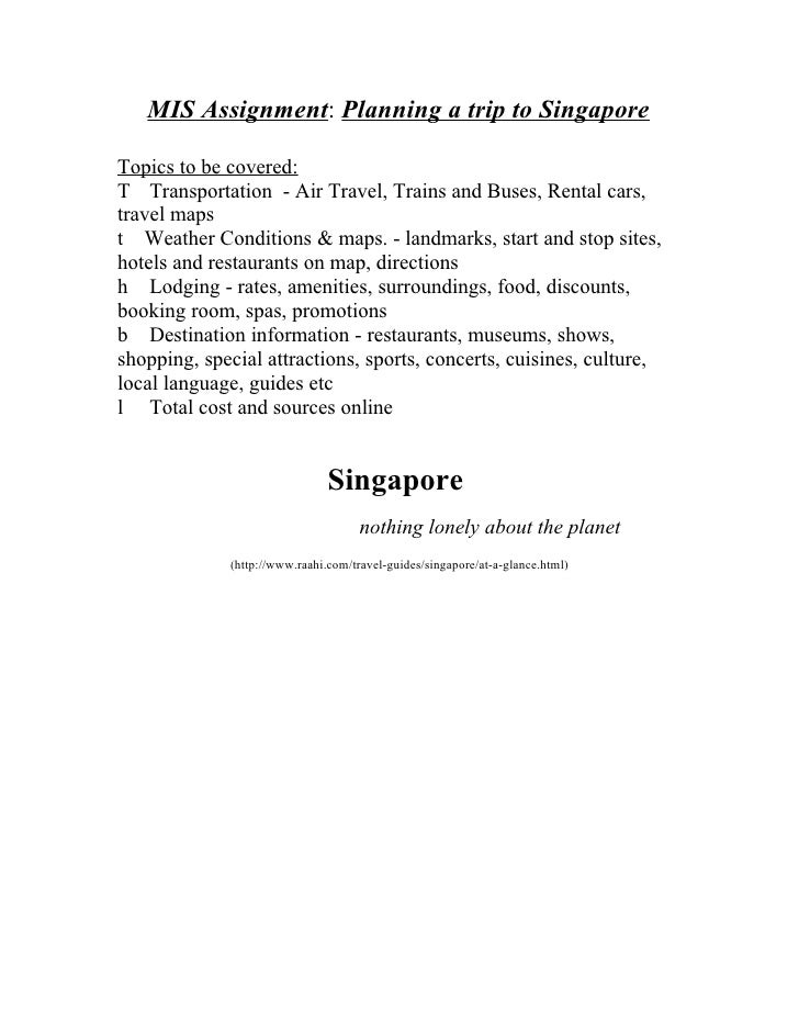 MIS Assignment: Planning a trip to Singapore  Topics to be covered: T Transportation - Air Travel, Trains and Buses, Renta...