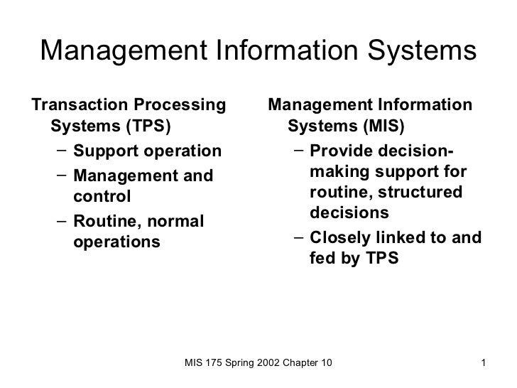 Management Information Systems <ul><li>Transaction Processing Systems (TPS) </li></ul><ul><ul><li>Support operation </li><...