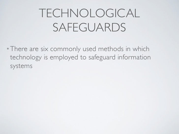 TECHNOLOGICAL            SAFEGUARDS•There are six commonly used methods in which technology is employed to safeguard infor...