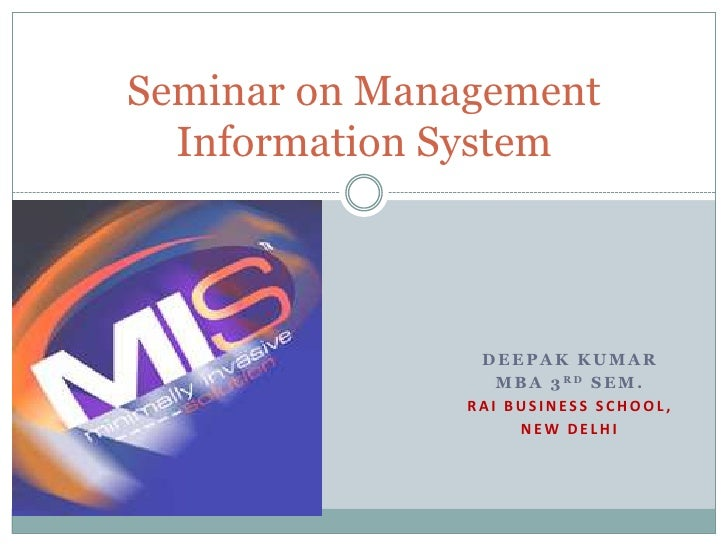 Seminar on Management  Information System                DEEPAK KUMAR                  M B A 3 RD S E M .               RA...
