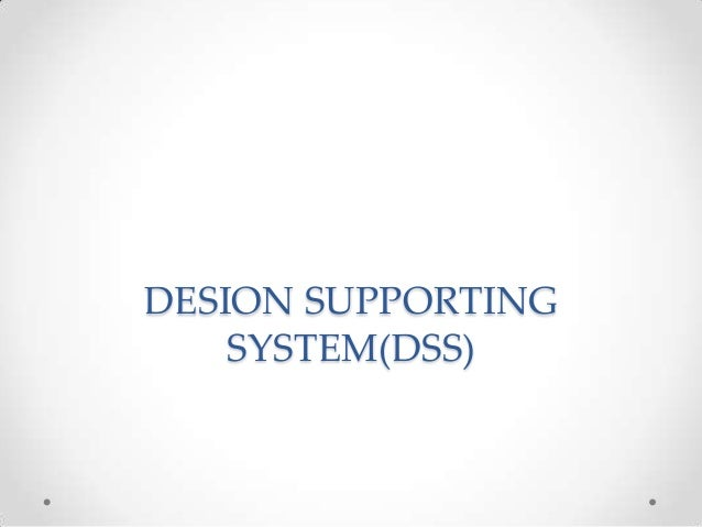 DESION SUPPORTING SYSTEM(DSS)