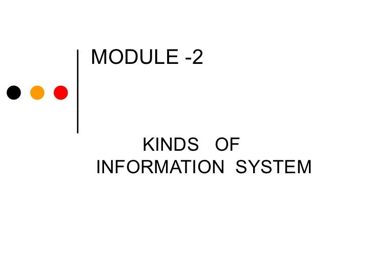 MODULE -2 KINDS  OF  INFORMATION  SYSTEM