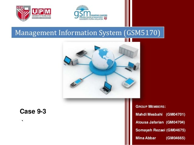 Management Information System (GSM5170)                                GROUP MEMBERS: Case 9-3                       Mahdi...
