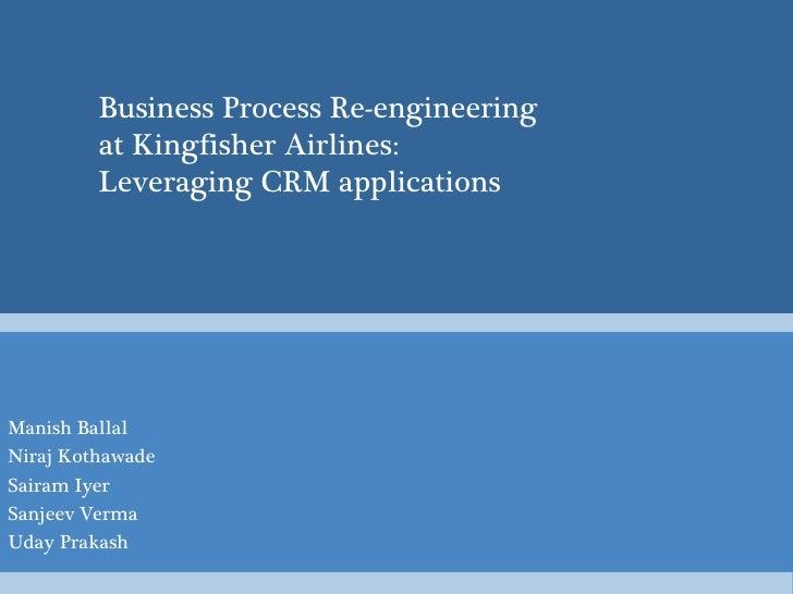 Manish Ballal Niraj Kothawade Sairam Iyer Sanjeev Verma Uday Prakash Business Process Re-engineering  at Kingfisher Airlin...