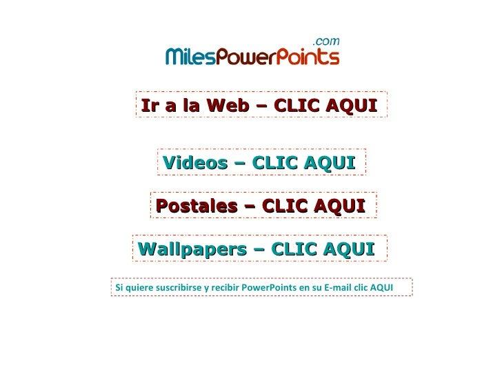 Ir a la Web – CLIC AQUI Postales – CLIC AQUI Si quiere suscribirse y recibir  PowerPoints  en su E-mail clic AQUI Wallpape...