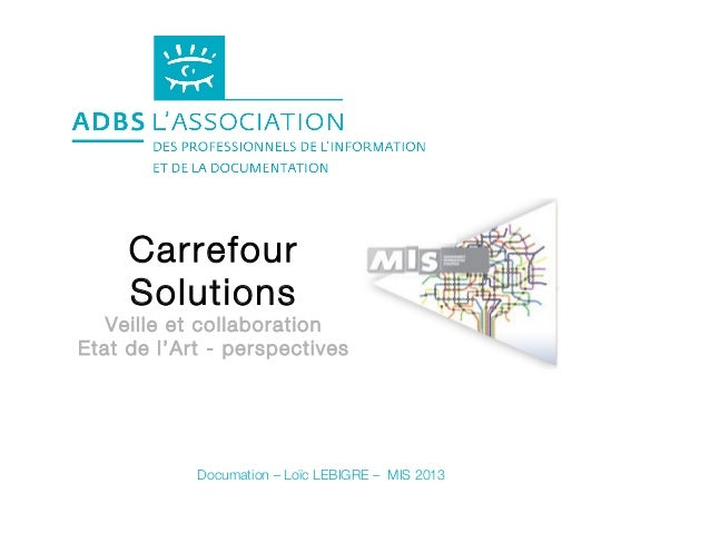 Carrefour     Solutions   Veille et collaborationEtat de l'Art - perspectives            Documation – Loïc LEBIGRE – MIS 2...