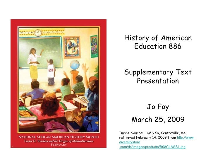 History of American Education 886 Supplementary Text Presentation Jo Foy March 25, 2009 Image Source:  HMS Co, Centreville...