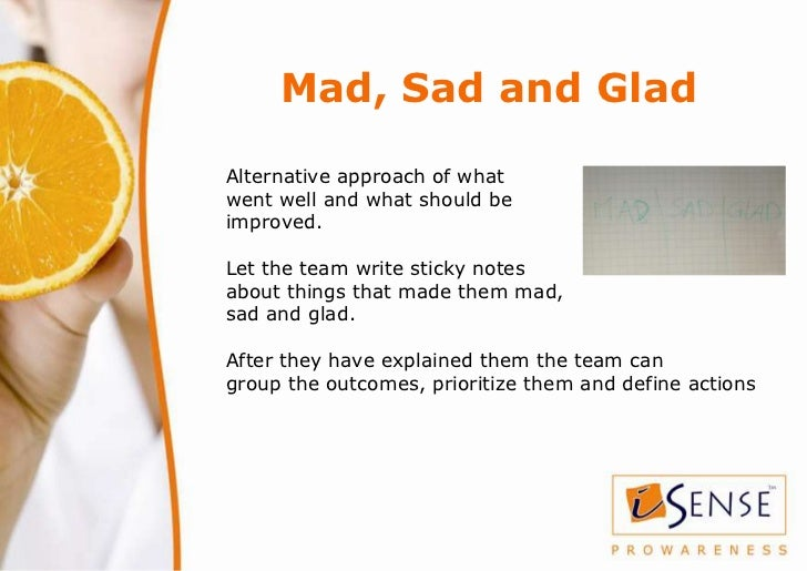 Mad, Sad and GladAlternative approach of whatwent well and what should beimproved.Let the team write sticky notesabout thi...
