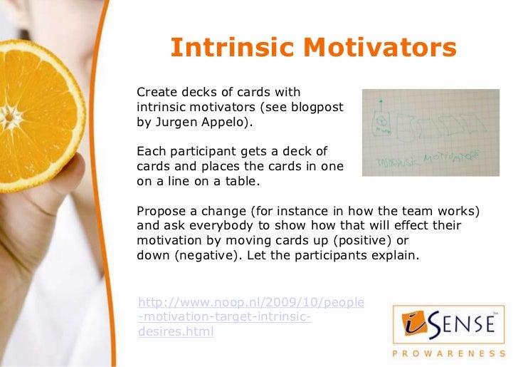 Intrinsic MotivatorsCreate decks of cards withintrinsic motivators (see blogpostby Jurgen Appelo).Each participant gets a ...