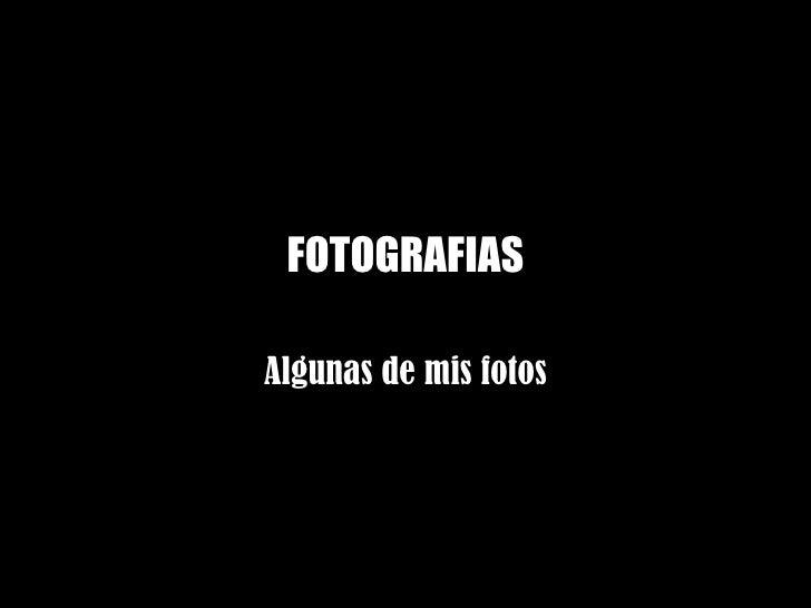 FOTOGRAFIAS Algunas de mis fotos
