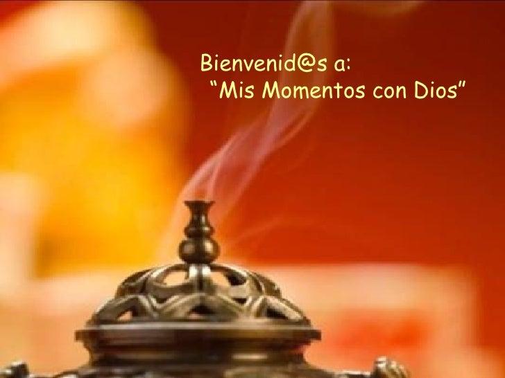 """Bienvenid@s a:  """"Mis Momentos con Dios"""""""