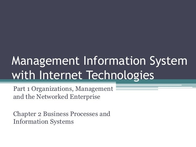 Management Information System with Internet Technologies Part 1 Organizations, Management and the Networked Enterprise Cha...