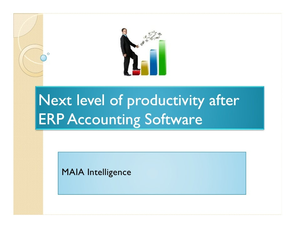 Next level of productivity after ERP Accounting Software      MAIA Intelligence