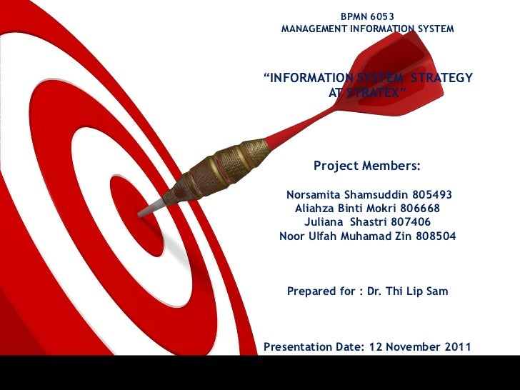 "BPMN 6053  MANAGEMENT INFORMATION SYSTEM""INFORMATION SYSTEM STRATEGY         AT STRATEX""        Project Members:   Norsami..."