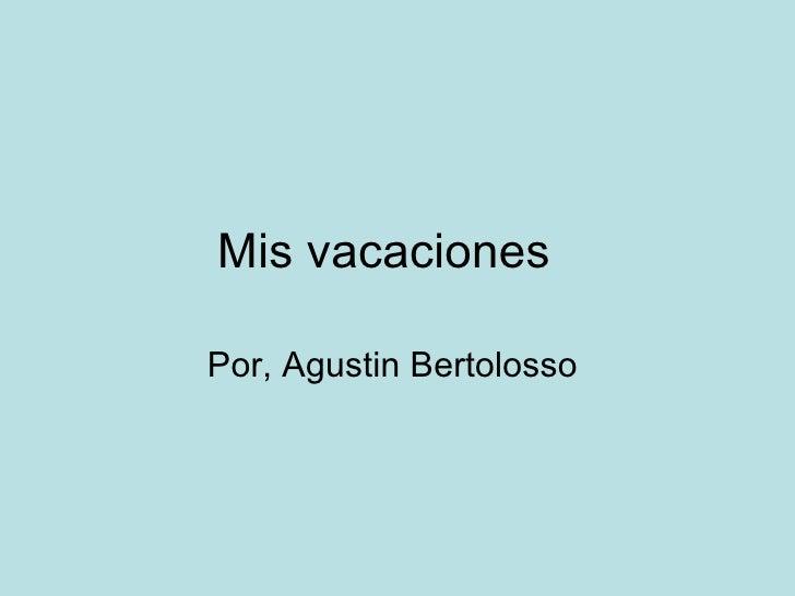 Mis vacaciones  Por, Agustin Bertolosso