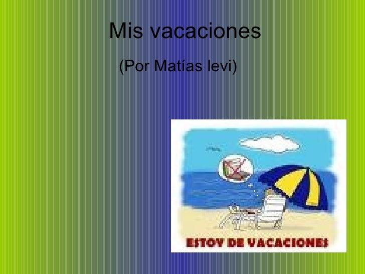 Mis vacaciones (Por Matías levi)