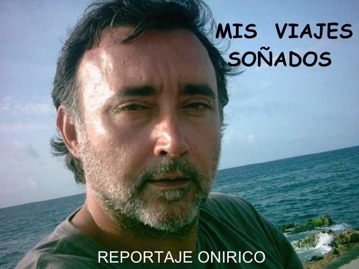 MIS  VIAJES SOÑADOS REPORTAJE ONIRICO