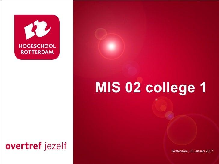 Presentatie titel1 MIS 02 college              Rotterdam, 00 januari 2007               Rotterdam, 00 januari 2007