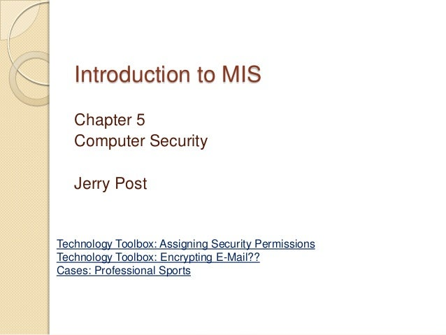Introduction to MIS   Chapter 5   Computer Security   Jerry PostTechnology Toolbox: Assigning Security PermissionsTechnolo...