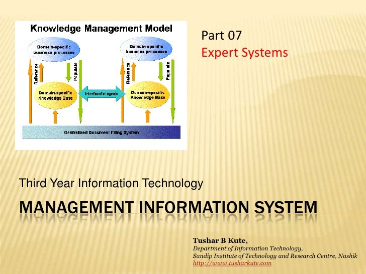 Management information system<br />Third Year Information Technology<br />Part 07<br />Expert Systems<br />Tushar B Kute,<...
