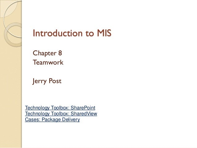 Introduction to MIS   Chapter 8   Teamwork   Jerry PostTechnology Toolbox: SharePointTechnology Toolbox: SharedViewCases: ...