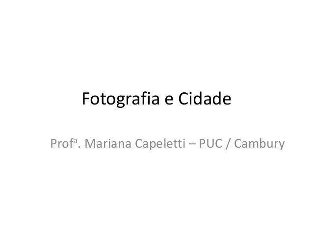 Fotografia e Cidade Profa. Mariana Capeletti – PUC / Cambury