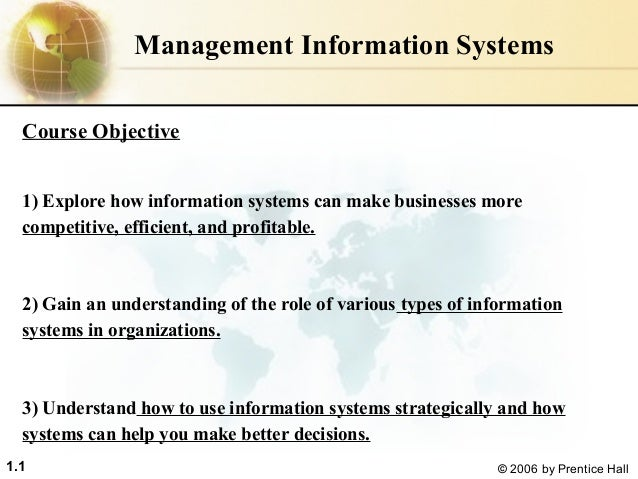 Management Information Systems Course Objective 1) Explore how information systems can make businesses more competitive, e...