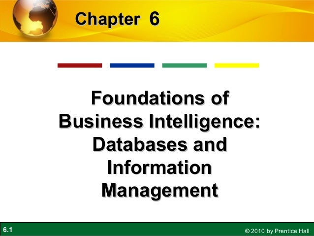 6.1 © 2010 by Prentice Hall 66ChapterChapter Foundations ofFoundations of Business Intelligence:Business Intelligence: Dat...