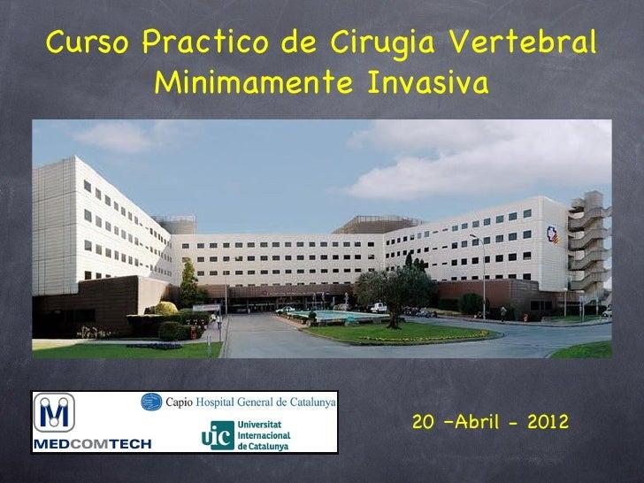 Curso Practico de Cirugia Vertebral       Minimamente Invasiva                       20 –Abril - 2012